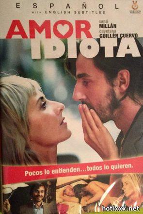 Amor idiota / Idiot Love / Glupia milosc / Идиотская любовь (2004)